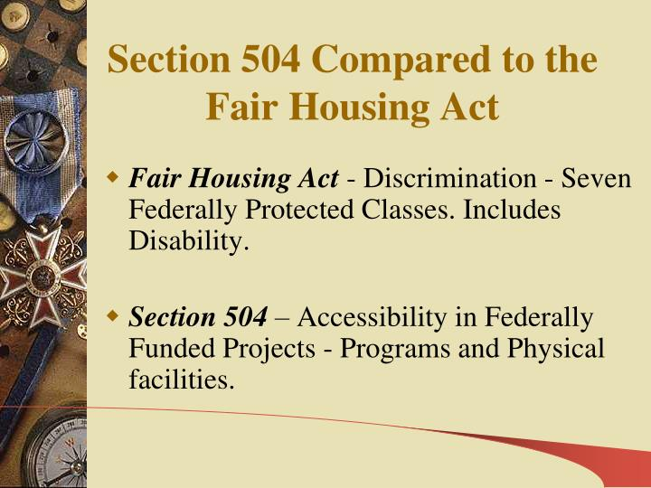 Section 504 Compared to the  Fair Housing Act