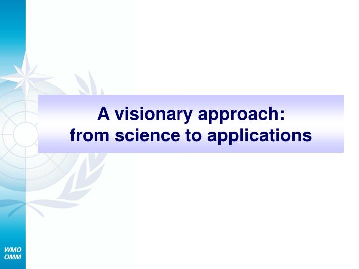 A visionary approach from science to applications