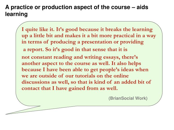 A practice or production aspect of the course – aids learning