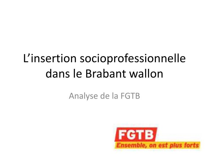 L insertion socioprofessionnelle dans le brabant wallon