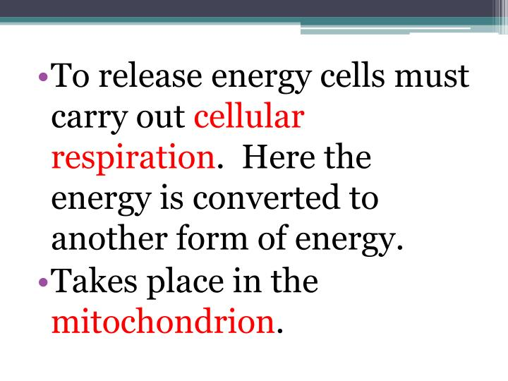 To release energy cells must carry out