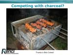 competing with charcoal
