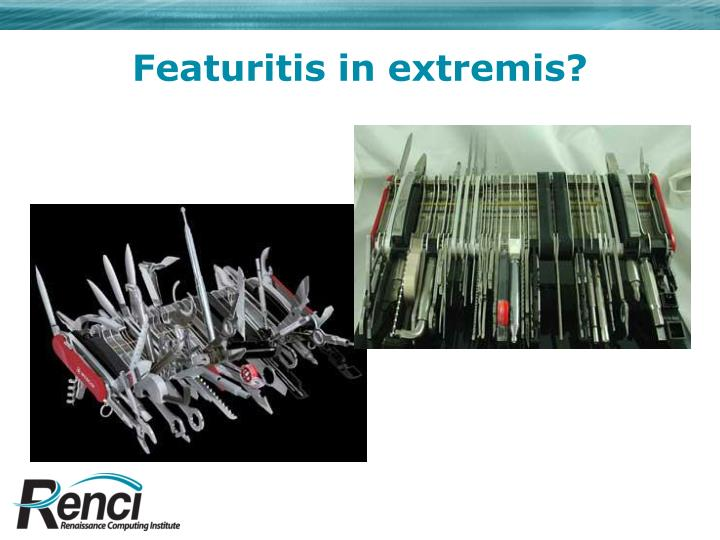 Featuritis in extremis?