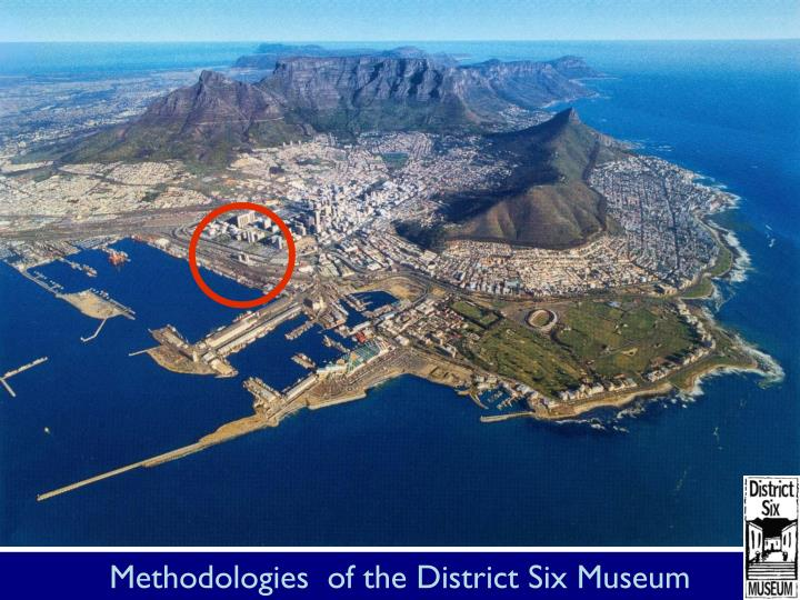 Methodologies  of the District Six Museum