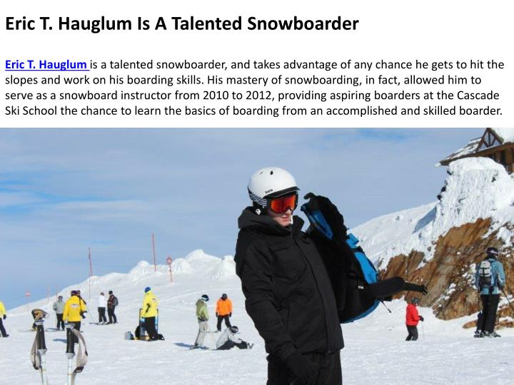 Eric T. Hauglum Is A Talented Snowboarder