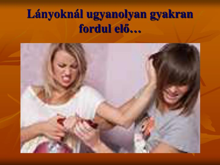 Lányoknál ugyanolyan gyakran fordul elő…