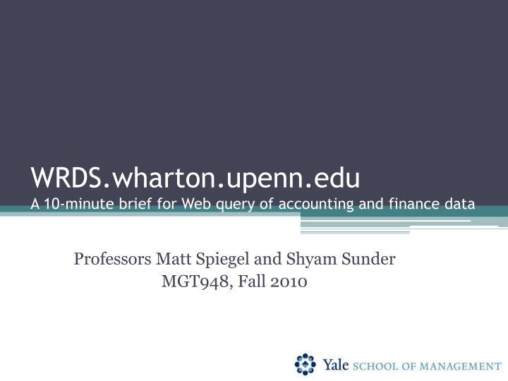 Wrds wharton upenn edu a 10 minute brief for web query of accounting and finance data