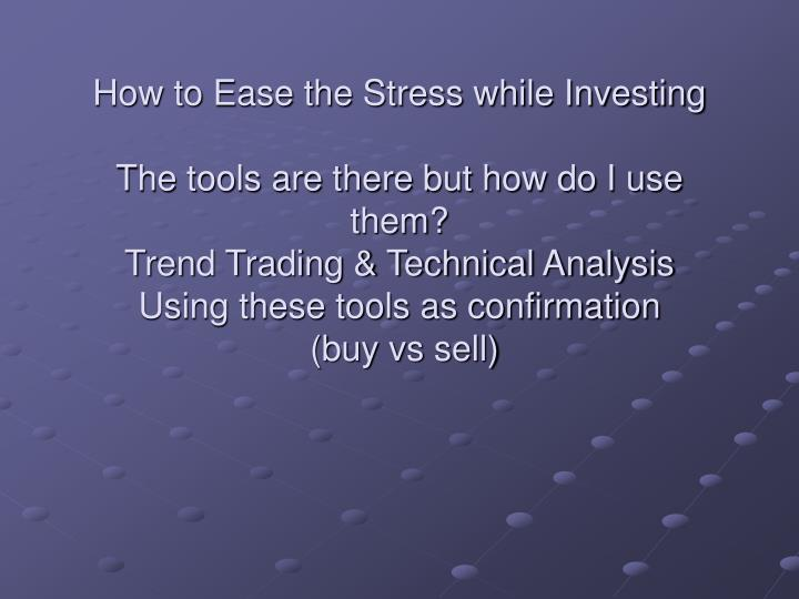 How to Ease the Stress while Investing