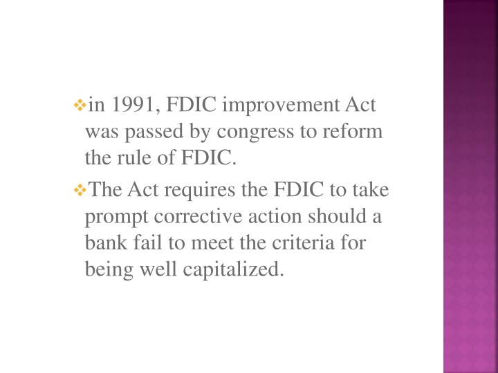 in 1991, FDIC improvement Act was passed by congress to reform the rule of FDIC.