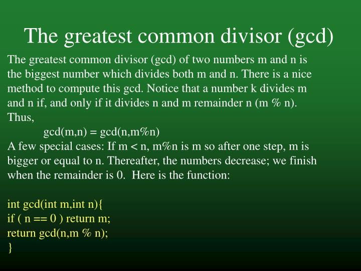 The greatest common divisor (gcd)