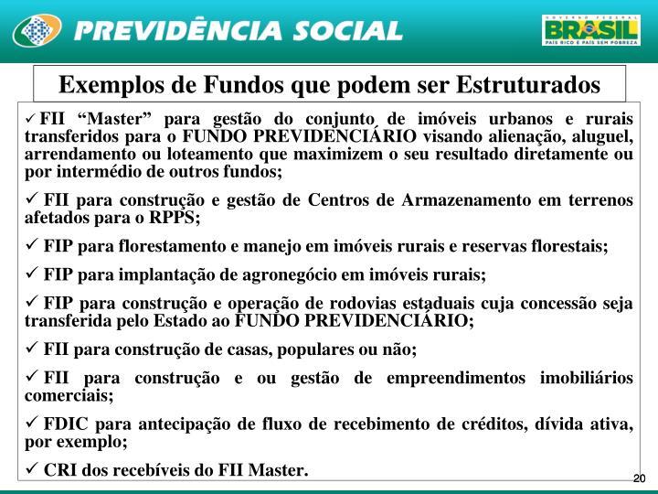 """FII """"Master"""" para gestão do conjunto de imóveis urbanos e rurais transferidos para o FUNDO PREVIDENCIÁRIO visando alienação, aluguel, arrendamento ou loteamento que maximizem o seu resultado diretamente ou por intermédio de outros fundos;"""