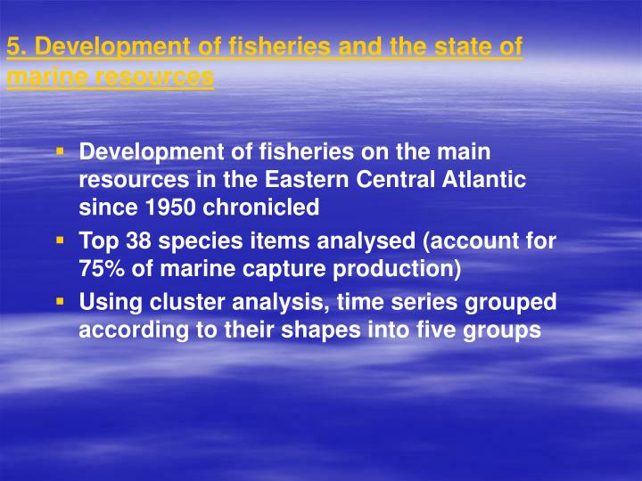5. Development of fisheries and the state of marine resources