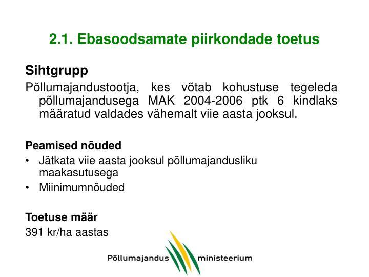 2.1. Ebasoodsamate piirkondade toetus