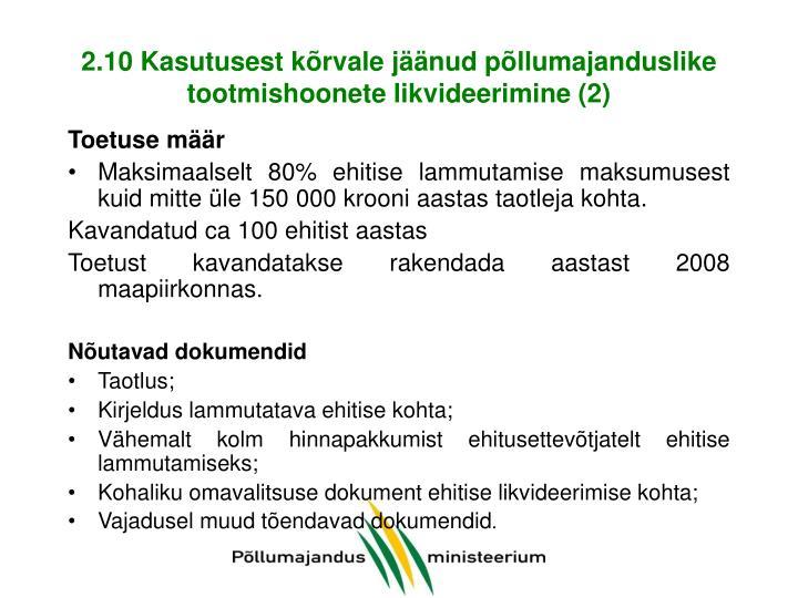 2.10 Kasutusest kõrvale jäänud põllumajanduslike tootmishoonete likvideerimine (2)