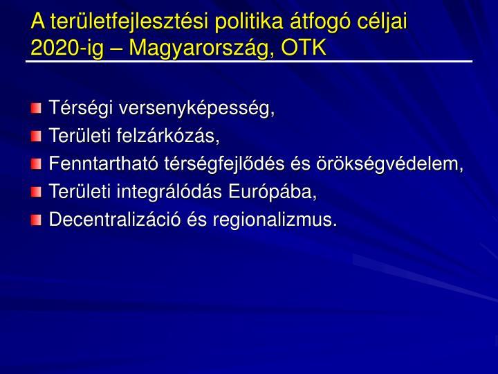 A területfejlesztési politika átfogó céljai 2020-ig – Magyarország, OTK