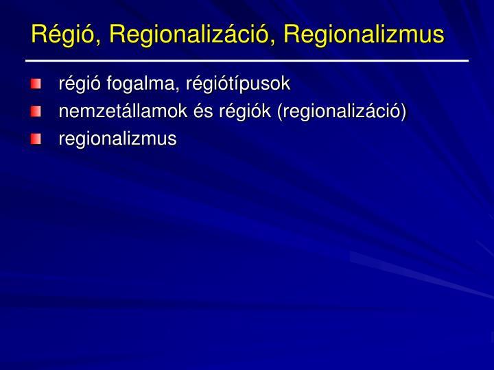 Régió, Regionalizáció, Regionalizmus