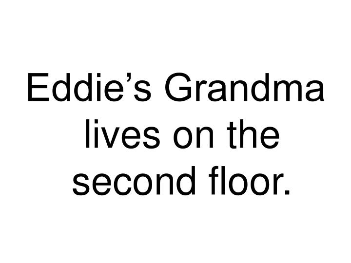 Eddie's Grandma lives on the second floor.