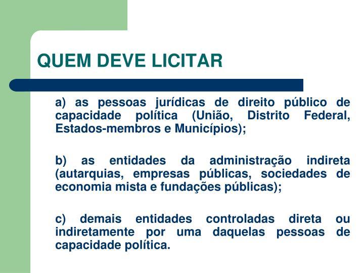 a) as pessoas jurídicas de direito público de capacidade política (União, Distrito Federal, Estados-membros e Municípios);
