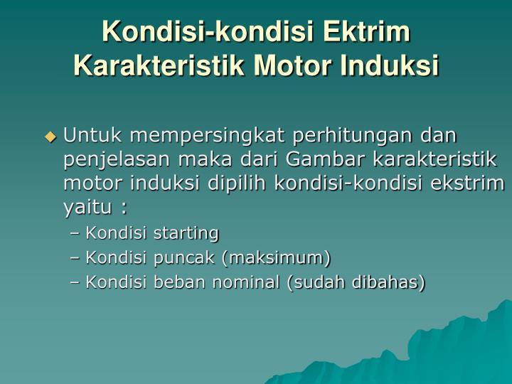 Kondisi-kondisi Ektrim Karakteristik Motor Induksi