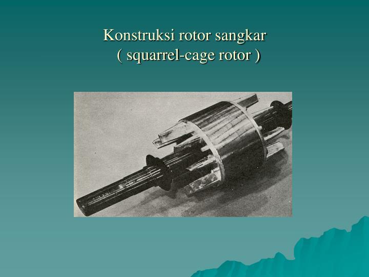Konstruksi rotor sangkar