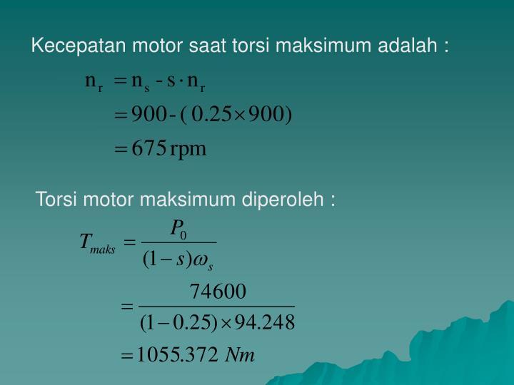 Kecepatan motor saat torsi maksimum adalah :