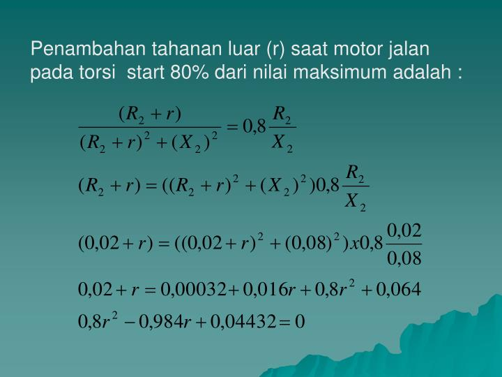Penambahan tahanan luar (r) saat motor jalan pada torsi  start 80% dari nilai maksimum adalah :