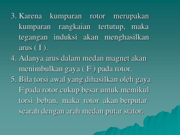 3. Karena    kumparan    rotor    merupakan