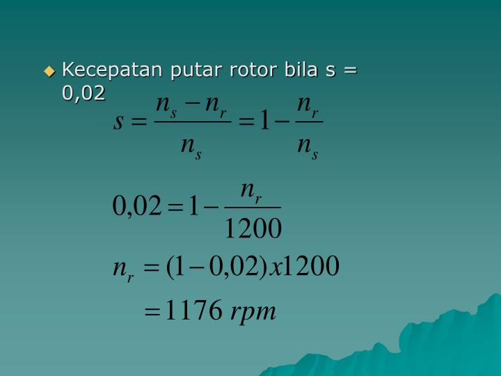 Kecepatan putar rotor bila s = 0,02