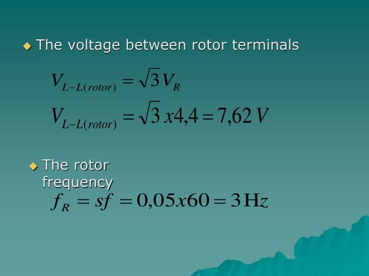 The voltage between rotor terminals