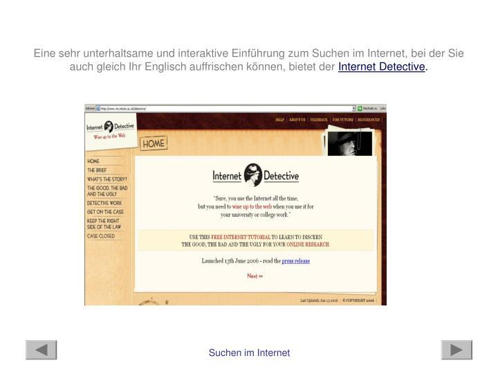 Eine sehr unterhaltsame und interaktive Einführung zum Suchen im Internet, bei der Sie auch gleich Ihr Englisch auffrischen können, bietet der