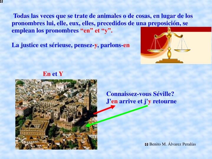 Todas las veces que se trate de animales o de cosas, en lugar de los pronombres lui, elle, eux, elles, precedidos de una preposición, se emplean los pronombres
