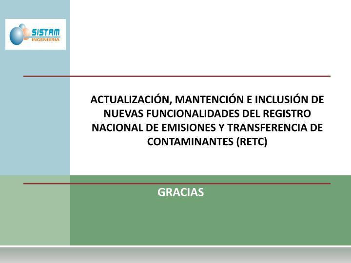 ACTUALIZACIÓN, MANTENCIÓN E INCLUSIÓN DE NUEVAS FUNCIONALIDADES DEL REGISTRO NACIONAL DE EMISIONES Y TRANSFERENCIA DE CONTAMINANTES (RETC)