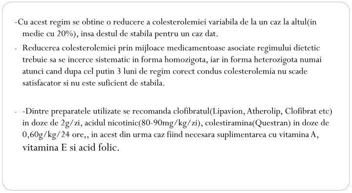 -Cu acest regim se obtine o reducere a colesterolemiei variabila de la un caz la altul(in medie cu 20%), insa destul de stabila pentru un caz dat.