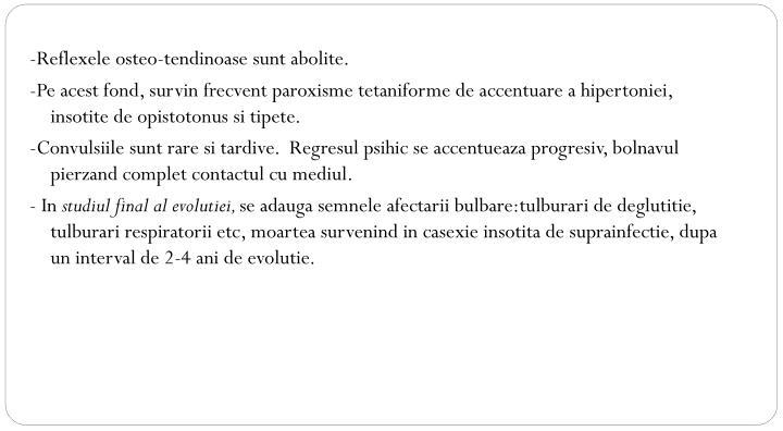 -Reflexele osteo-tendinoase sunt abolite.