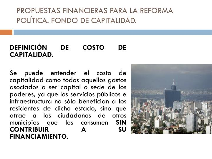 PROPUESTAS FINANCIERAS PARA LA REFORMA POLÍTICA.