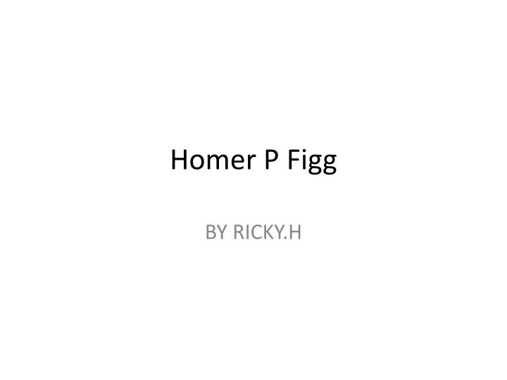 Ppt homer p figg powerpoint presentation id 4102567 for Homer p figg