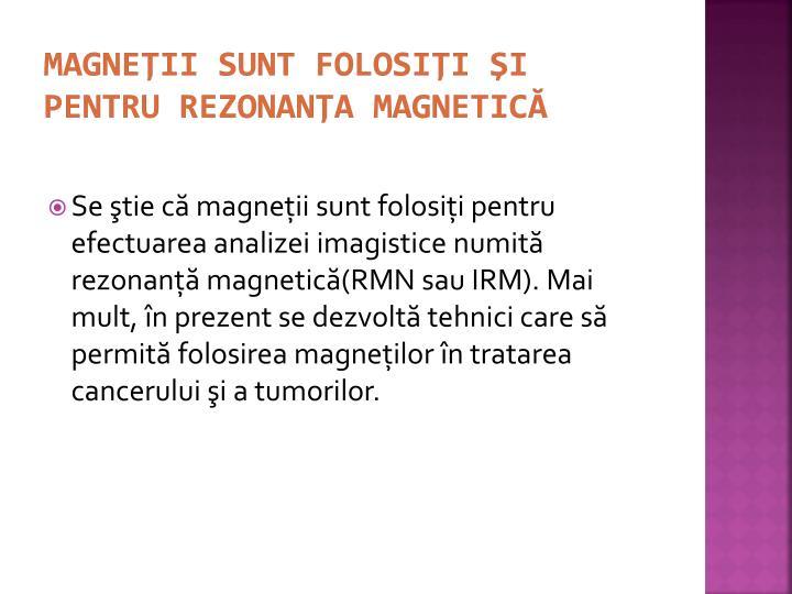 Magneţii sunt folosiţi şi pentru rezonanţa magnetică
