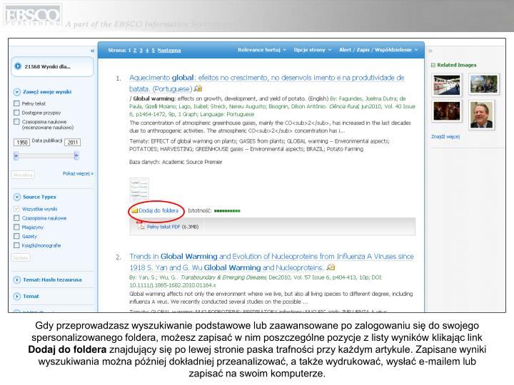 Gdy przeprowadzasz wyszukiwanie podstawowe lub zaawansowane po zalogowaniu się do swojego spersonalizowanego foldera, możesz zapisać w nim poszczególne pozycje z listy wyników klikając link