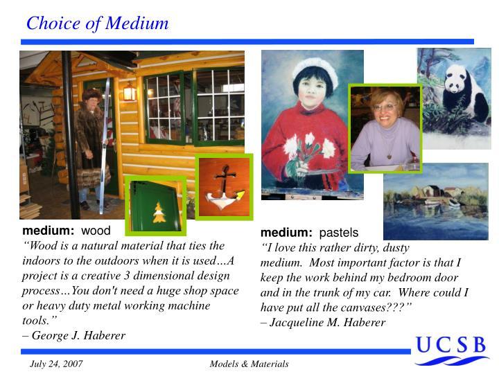 Choice of Medium