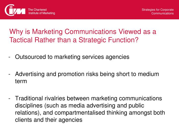 Why is Marketing Communications Viewed as a Tactical Rather than a Strategic Function?
