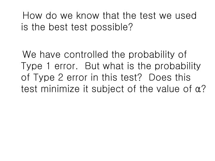 How do we know that the test we used is the best test possible?