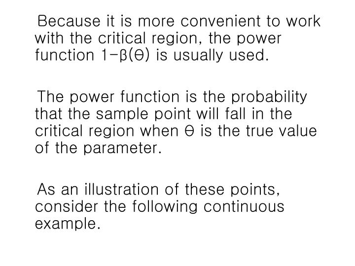 Because it is more convenient to work with the critical region, the power function 1-