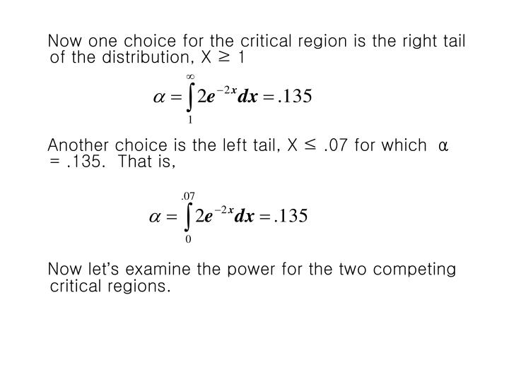 Now one choice for the critical region is the right tail of the distribution, X ≥ 1