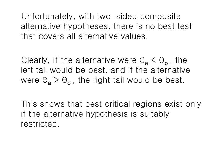 Unfortunately, with two-sided composite alternative hypotheses, there is no best test that covers all alternative values.