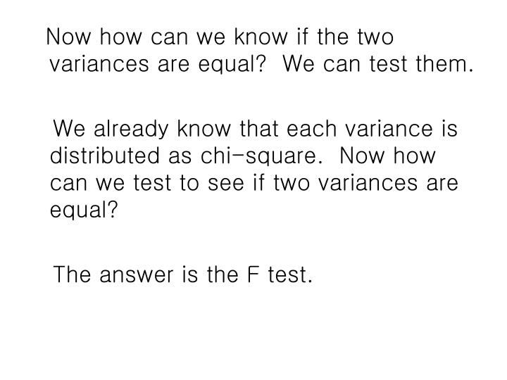 Now how can we know if the two variances are equal?  We can test them.
