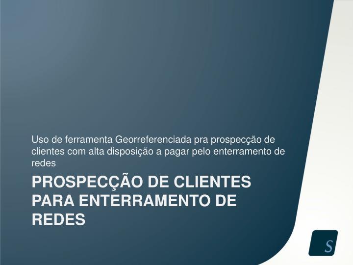 Uso de ferramenta Georreferenciada pra prospecção de clientes com alta disposição a pagar pelo enterramento de redes