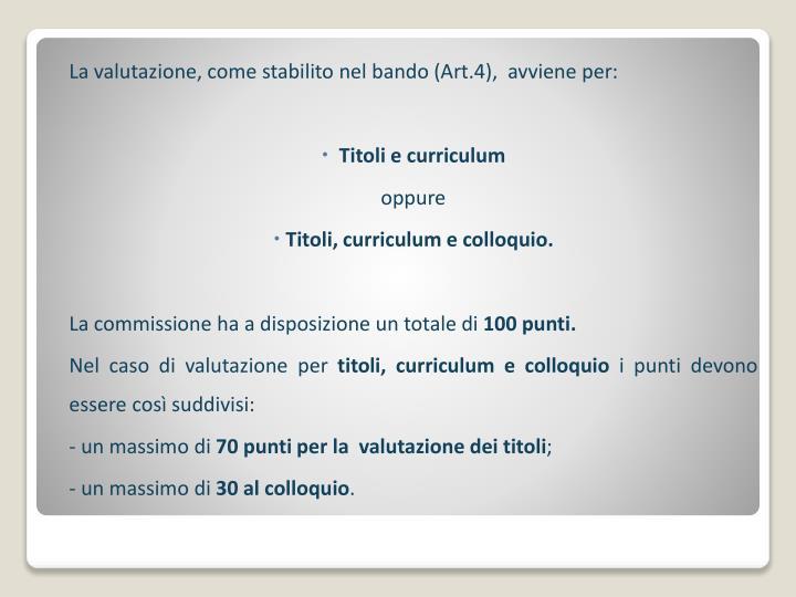 La valutazione, come stabilito nel bando (Art.4),  avviene per: