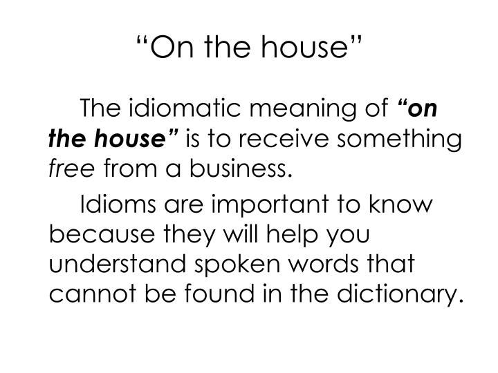 """On the house"""