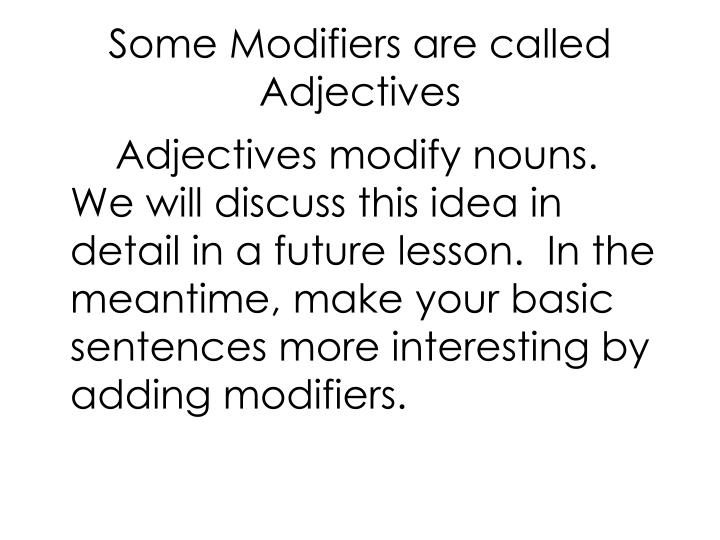 Some Modifiers are called