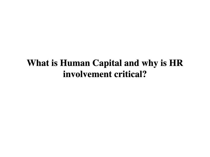 What is Human Capital and why is HR involvement critical?